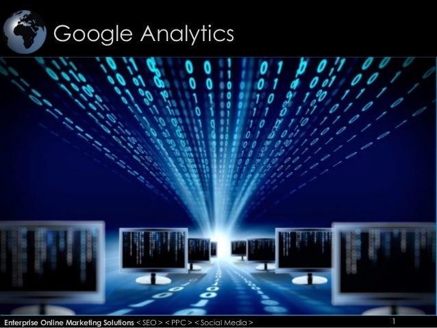 Google Analytics 1Enterprise Online Marketing Solutions < SEO > < PPC > < Social Media > 1