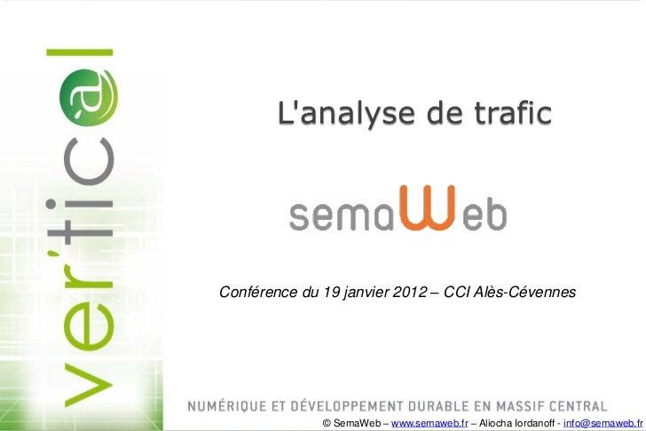 Lanalyse de trafic                                         Conférence du 19 janvier 2012 – CCI Alès-Cévennes© SemaWeb – ww...