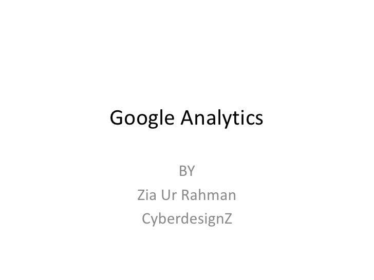 Google Analytics        BY  Zia Ur Rahman   CyberdesignZ