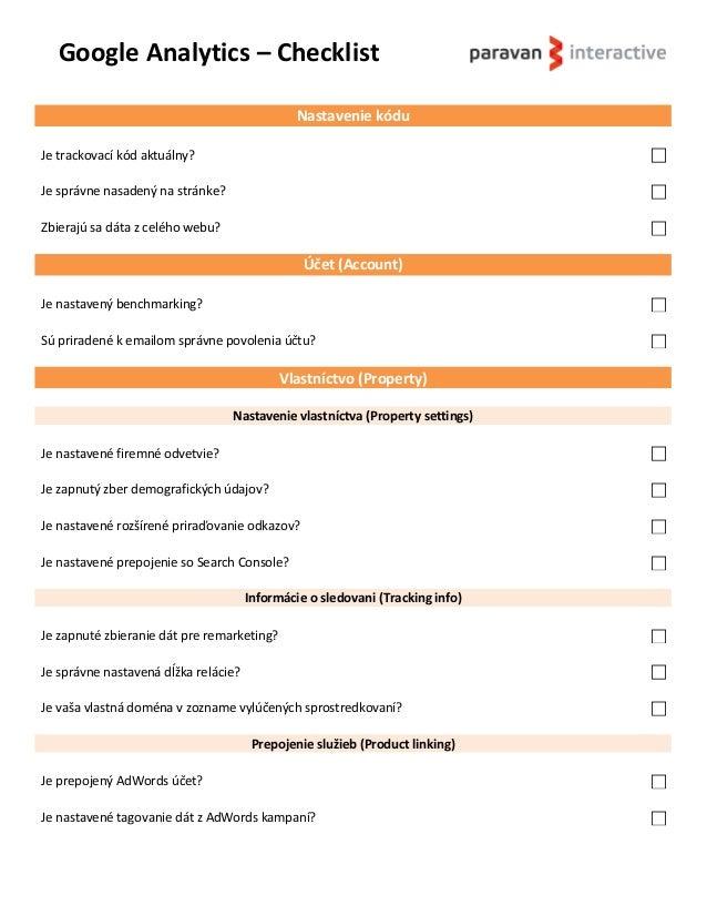 Google Analytics – Checklist Nastavenie kódu Je trackovací kód aktuálny?  Je správne nasadený na stránke?  Zbierajú sa d...