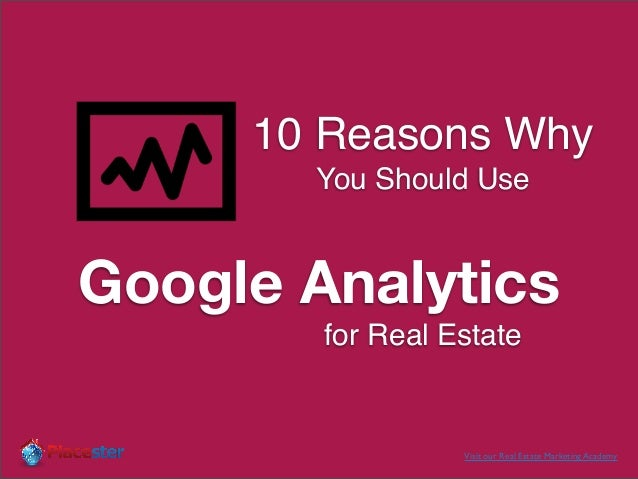10 Reasons Why       You Should UseGoogle Analytics        for Real Estate                  Visit our Real Estate Marketin...