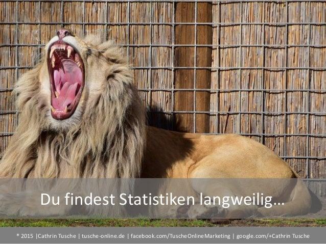® 2015  Cathrin Tusche   tusche-online.de   facebook.com/TuscheOnlineMarketing   google.com/+Cathrin Tusche Du findest Sta...