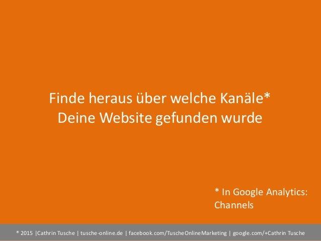 ® 2015  Cathrin Tusche   tusche-online.de   facebook.com/TuscheOnlineMarketing   google.com/+Cathrin Tusche Finde heraus ü...