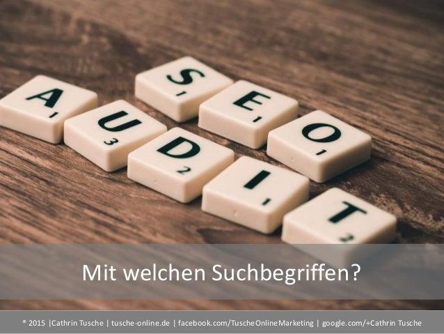 ® 2015  Cathrin Tusche   tusche-online.de   facebook.com/TuscheOnlineMarketing   google.com/+Cathrin Tusche Mit welchen Su...