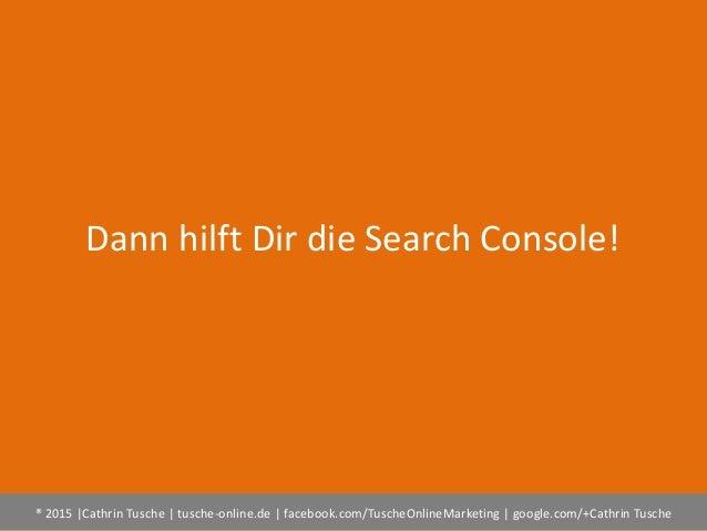 ® 2015  Cathrin Tusche   tusche-online.de   facebook.com/TuscheOnlineMarketing   google.com/+Cathrin Tusche Dann hilft Dir...