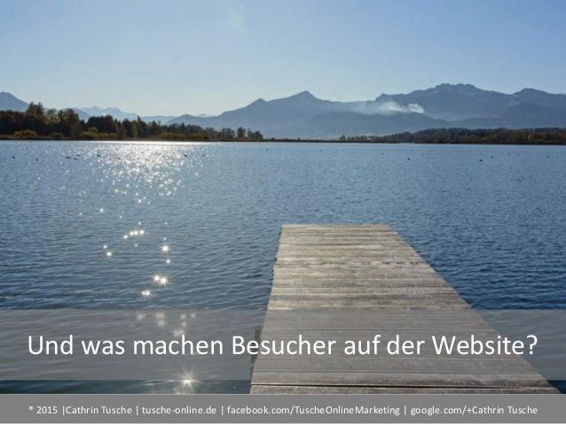® 2015  Cathrin Tusche   tusche-online.de   facebook.com/TuscheOnlineMarketing   google.com/+Cathrin Tusche Und was machen...
