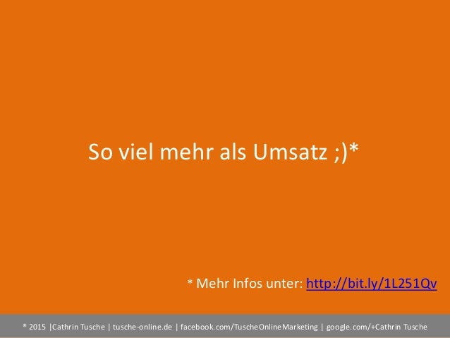 ® 2015  Cathrin Tusche   tusche-online.de   facebook.com/TuscheOnlineMarketing   google.com/+Cathrin Tusche So viel mehr a...