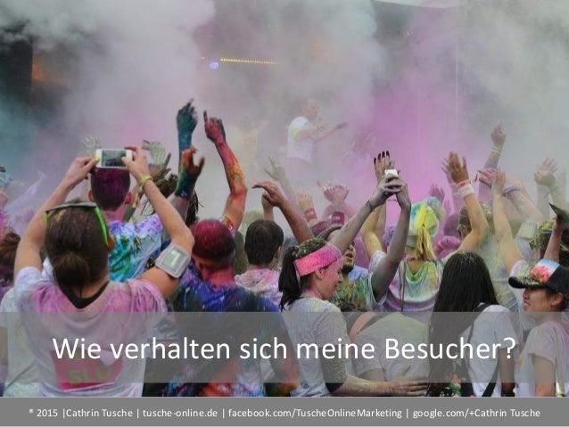 ® 2015  Cathrin Tusche   tusche-online.de   facebook.com/TuscheOnlineMarketing   google.com/+Cathrin Tusche Wie verhalten ...