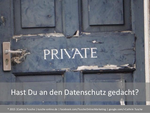 ® 2015  Cathrin Tusche   tusche-online.de   facebook.com/TuscheOnlineMarketing   google.com/+Cathrin Tusche Hast Du an den...
