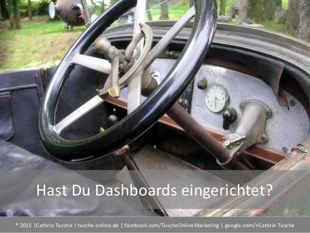 ® 2015  Cathrin Tusche   tusche-online.de   facebook.com/TuscheOnlineMarketing   google.com/+Cathrin Tusche Hast Du Dashbo...