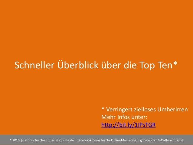 ® 2015  Cathrin Tusche   tusche-online.de   facebook.com/TuscheOnlineMarketing   google.com/+Cathrin Tusche Schneller Über...