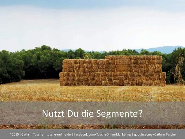 ® 2015  Cathrin Tusche   tusche-online.de   facebook.com/TuscheOnlineMarketing   google.com/+Cathrin Tusche Nutzt Du die S...