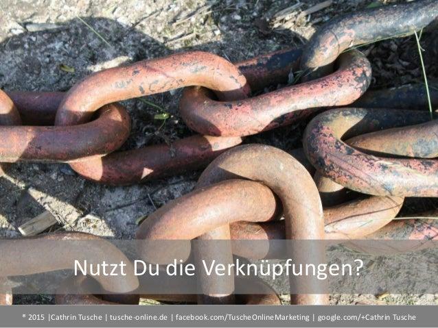 ® 2015  Cathrin Tusche   tusche-online.de   facebook.com/TuscheOnlineMarketing   google.com/+Cathrin Tusche Nutzt Du die V...