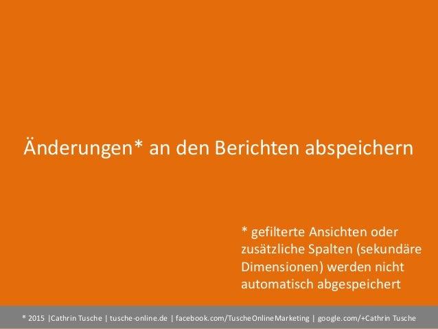 ® 2015  Cathrin Tusche   tusche-online.de   facebook.com/TuscheOnlineMarketing   google.com/+Cathrin Tusche Änderungen* an...