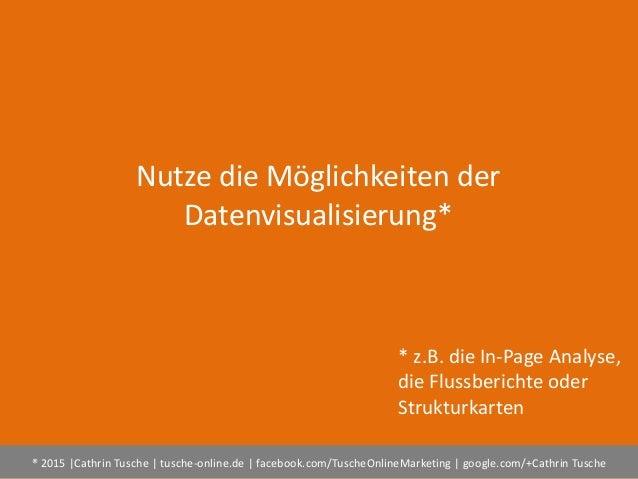 ® 2015  Cathrin Tusche   tusche-online.de   facebook.com/TuscheOnlineMarketing   google.com/+Cathrin Tusche Nutze die Mögl...