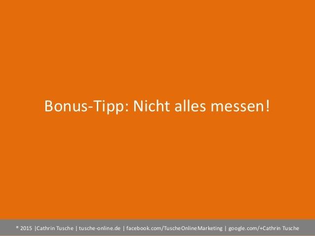® 2015  Cathrin Tusche   tusche-online.de   facebook.com/TuscheOnlineMarketing   google.com/+Cathrin Tusche Bonus-Tipp: Ni...