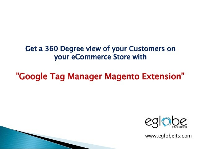 "Get a 360 Degree view of your Customers on your eCommerce Store with ""Google Tag Manager Magento Extension"" www.eglobeits...."