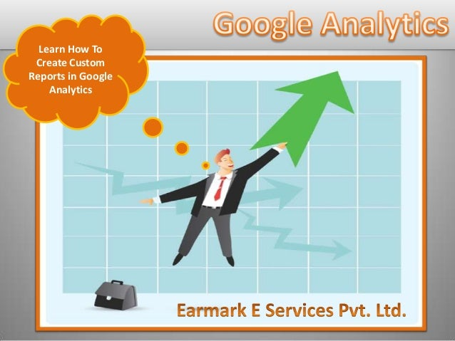 Learn How To Create Custom Reports in Google Analytics