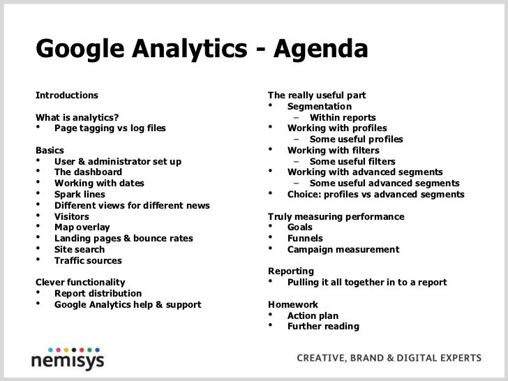 Google Analytics - Agenda<br />Introductions<br />What is analytics?<br />Page tagging vs log files<br />Basics<br />User ...
