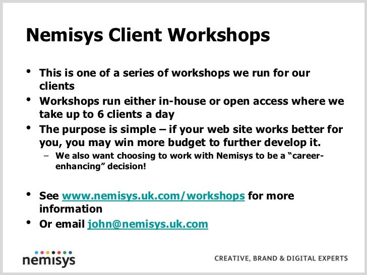 Nemisys Client Workshops<br /><ul><li>This is one of a series of workshops we run for our clients
