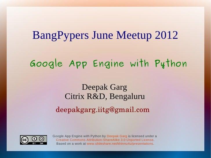 BangPypers June Meetup 2012Google App Engine with Python                Deepak Garg           Citrix R&D, Bengaluru     de...