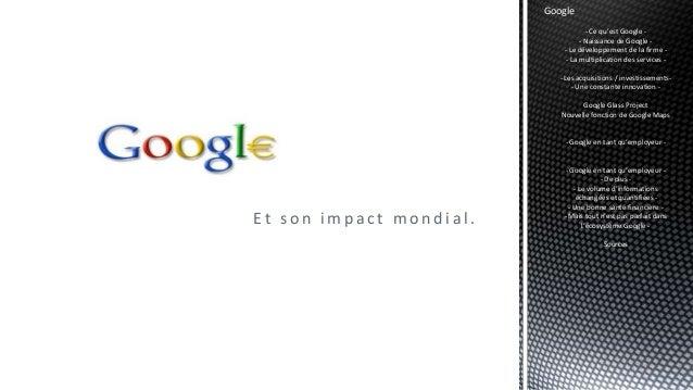 E t s o n i m p a c t m o n d i a l .Google- Ce qu'est Google -- Naissance de Google -- Le développement de la firme -- La...