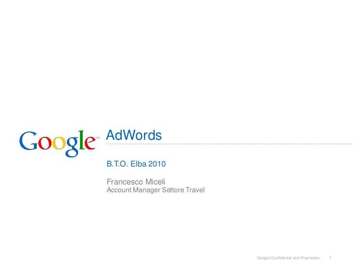 AdWords B.T.O. Elba 2010  Francesco Miceli Account Manager Settore Travel                                      Google Conf...
