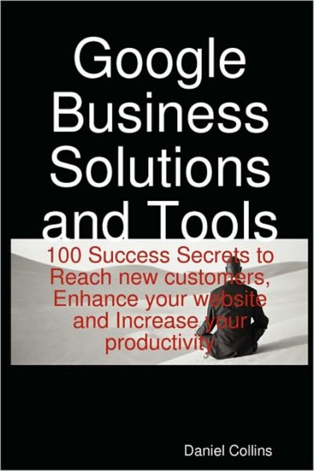 Google Business Solutions 100 Success Secrets Copyright © 2008 Notice of rights All rights reserved. No part of this book ...