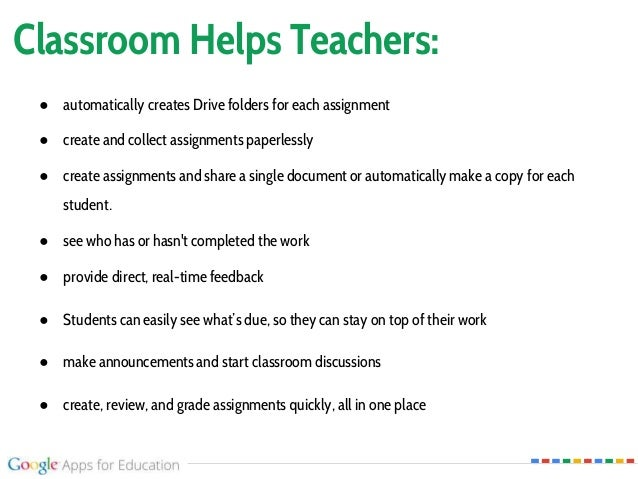 Classroom Helps Teachers: ● automatically creates Drive folders for each assignment ● create and collect assignments paper...