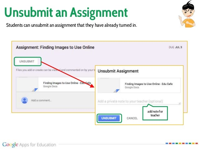 Unsubmit an Assignment Students can unsubmit an assignment that they have already turned in. add note for teacher