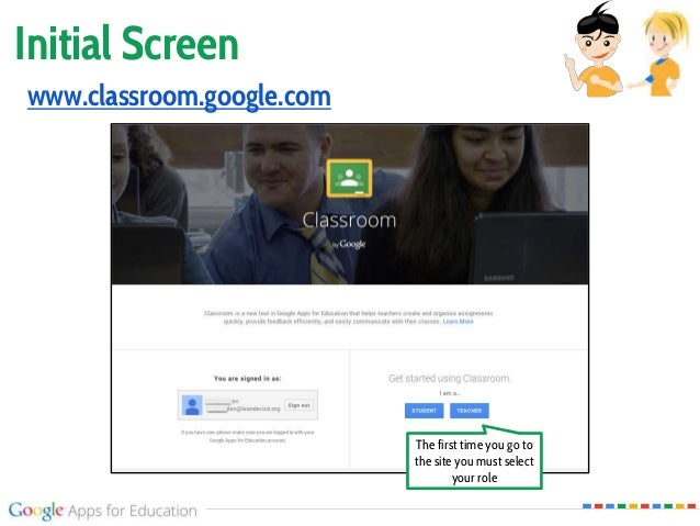 Initial Screen www.classroom.google.com The first time you go to the site you must select your role