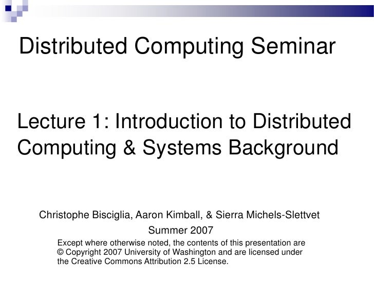 Distributed Computing Seminar   Lecture 1: Introduction to Distributed Computing & Systems Background     Christophe Bisci...