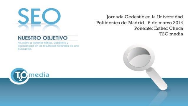 Jornada Gedestic en la Universidad Politécnica de Madrid - 6 de marzo 2014 Ponente: Esther Checa T2O media
