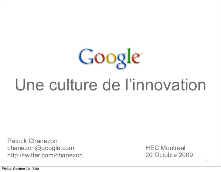Une culture de l'innovation 2 Patrick Chanezon [email_address] http://twitter.com/ chanezon HEC Montreal 20 Octobre 2009