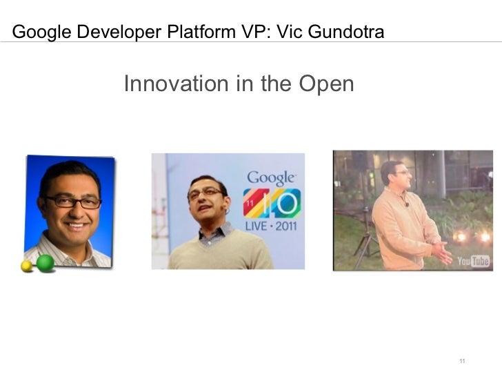 Google Developer Platform VP: Vic Gundotra            Innovation in the Open                                             11