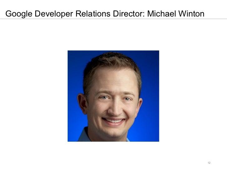 Google Developer Relations Director: Michael Winton                                                      12