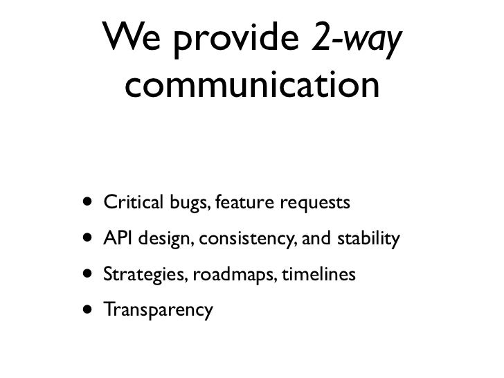 We provide 2-way     communicationIn addition to being advocates to developers, we are advocates for developers internally...