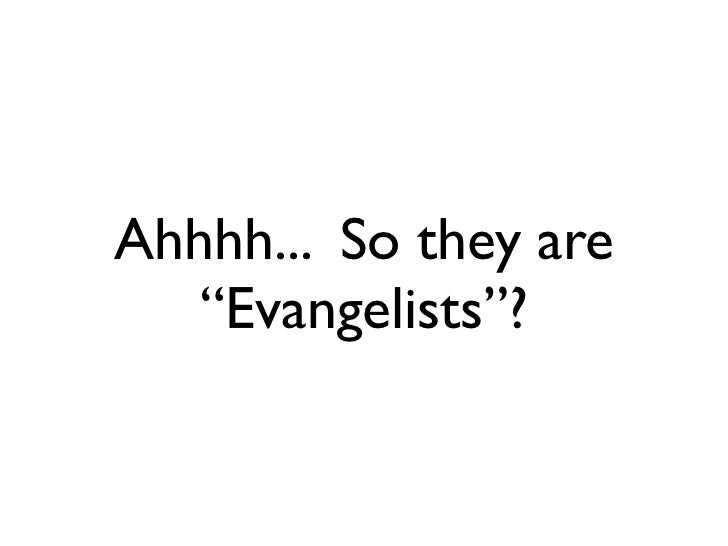 """Ahhhh... So they are   """"Evangelists""""?"""