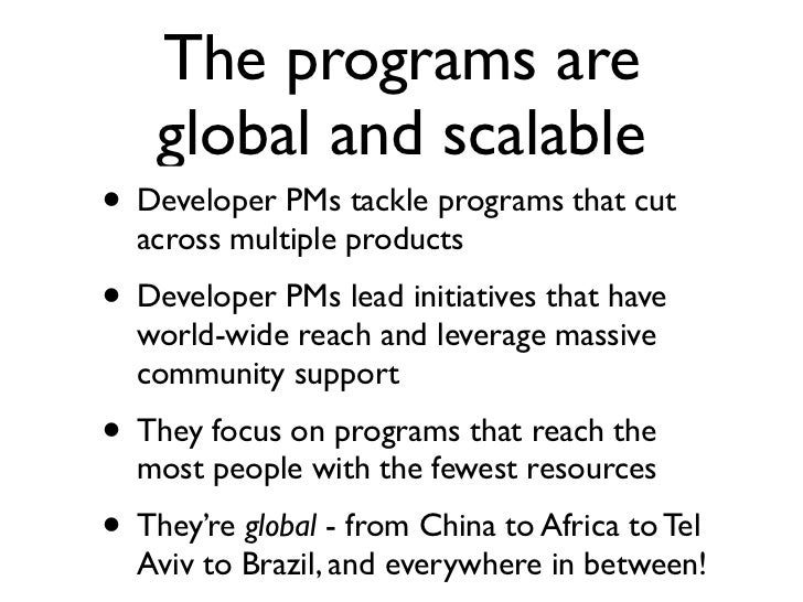 The programs are    global and scalable• Developer PMs tackle programs that cut  across multiple products• Developer PMs l...