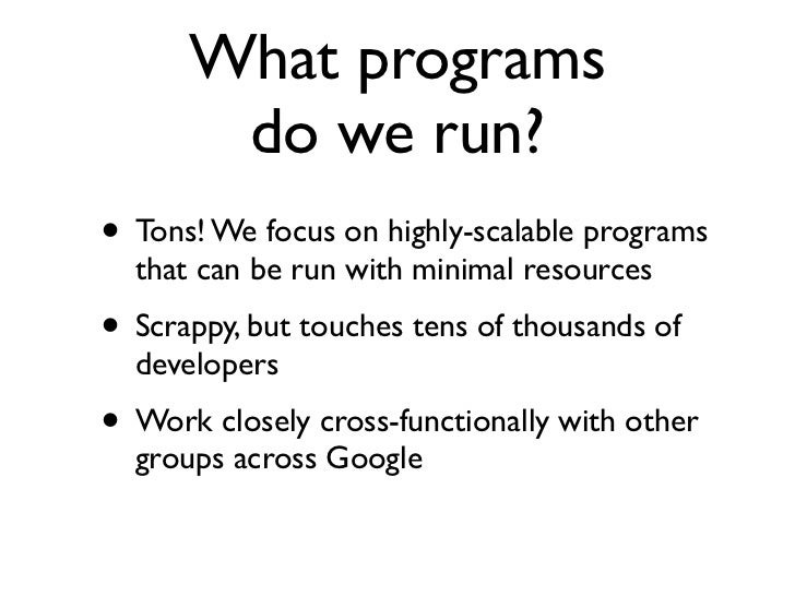 What programs       do we run?• Tons! We focus on highly-scalable programs  that can be run with minimal resources• Scrapp...