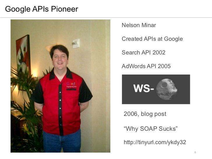 Google APIs Pioneer                      Nelson Minar                      Created APIs at Google                      Sea...