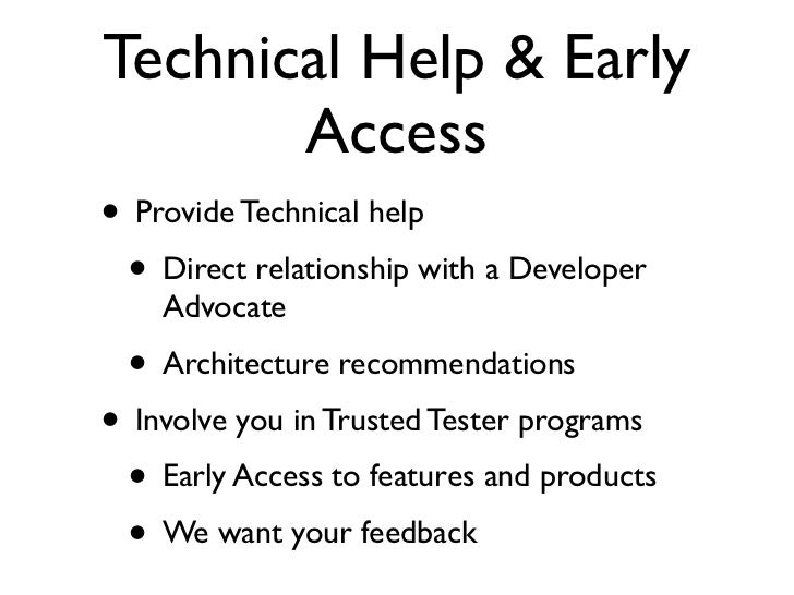 Technical Help & Early       Access• Provide Technical help • Direct relationship with a Developer    Advocate • Architect...