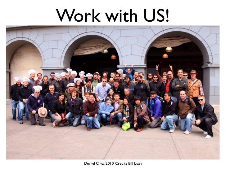 Work with US!   Devrel Circa 2010, Credits Bill Luan