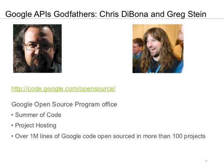 Google APIs Godfathers: Chris DiBona and Greg Stein http://code.google.com/opensource/ Google Open Source Program office •...