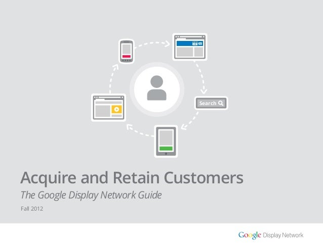 +1 Search Acquire and Retain Customers The Google Display Network Guide Fall 2012