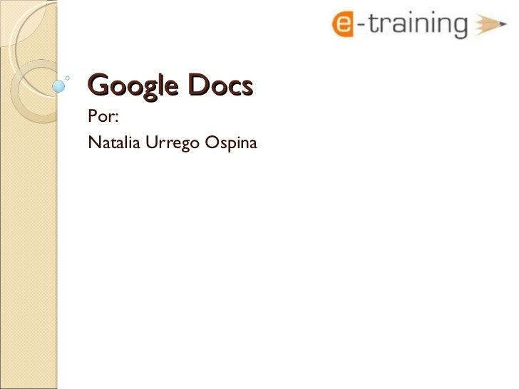 Google Docs Por: Natalia Urrego Ospina