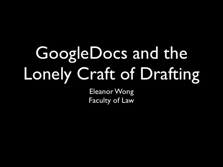 GoogleDocs and theLonely Craft of Drafting        Eleanor Wong        Faculty of Law