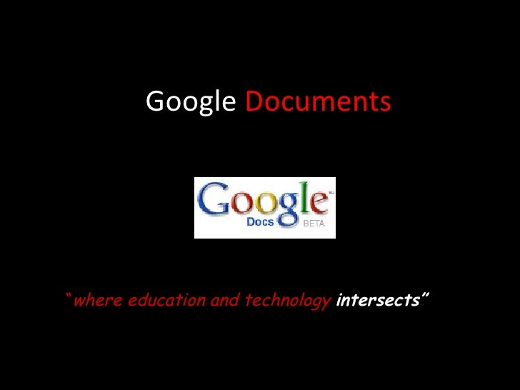 """Google  Documents """" where education and technology  intersects"""""""