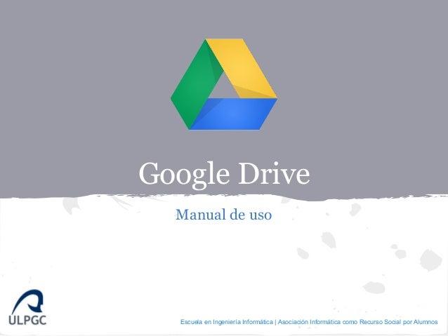 Google Drive  Manual de uso  Escuela en Ingeniería Informática | Asociación Informática como Recurso Social por Alumnos