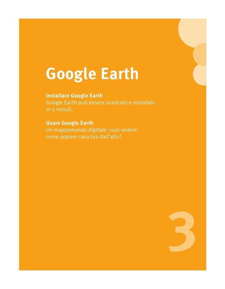 Google Earth Installare Google Earth Google Earth può essere scaricato e installato in 5 minuti.  Usare Google Earth Un ma...